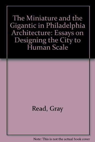 The Miniature and the Gigantic in Philadelphia Architecture: Essays on Designing the City to Human Scale
