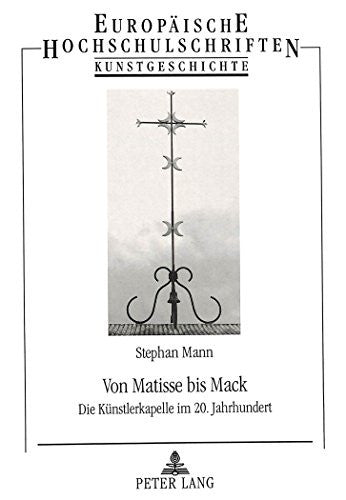Von Matisse bis Mack: Die Künstlerkapelle im 20. Jahrhundert (Europäische Hochschulschriften / European University Studies / Publications Universitaires Européennes) (German Edition)