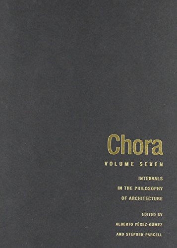 Chora 7: Intervals in the Philosophy of Architecture (CHORA: Intervals in the Philosophy of Architecture)