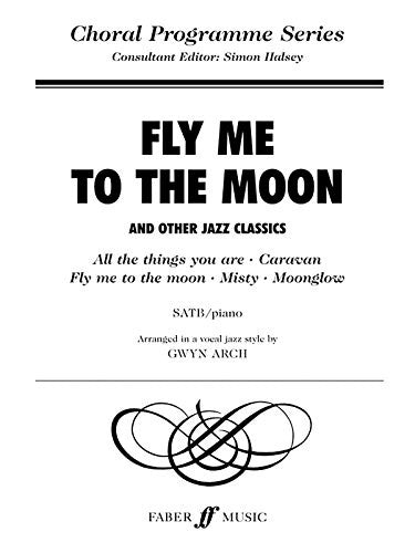 Fly Me to the Moon: SATB (Faber Edition: Choral Programme Series)
