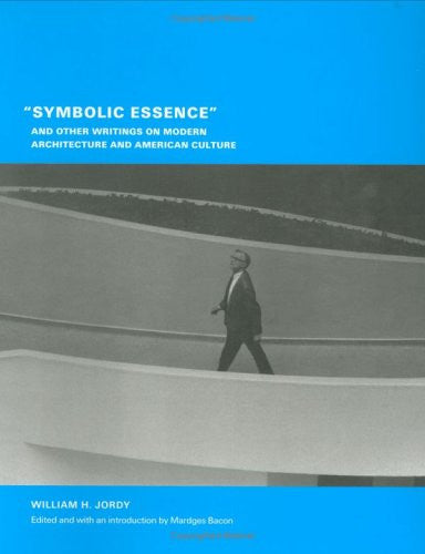 """Symbolic Essence"" and Other Writings on Modern Architecture and American Culture"