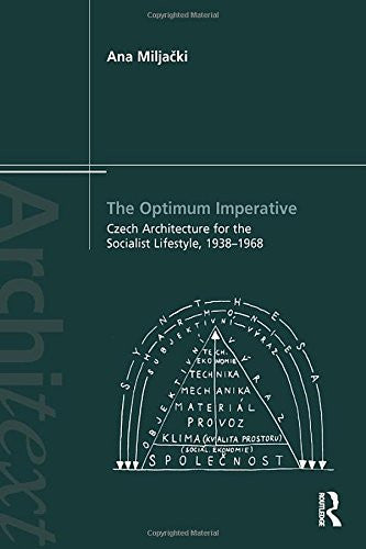 The Optimum Imperative: Czech Architecture for the Socialist Lifestyle, 1938-1968 (Architext)