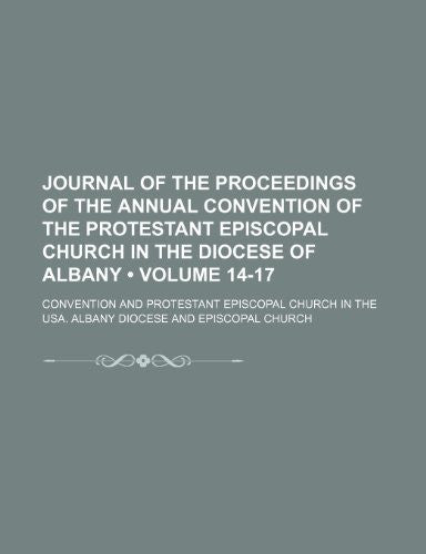 Journal of the Proceedings of the Annual Convention of the Protestant Episcopal Church in the Diocese of Albany (Volume 14-17)