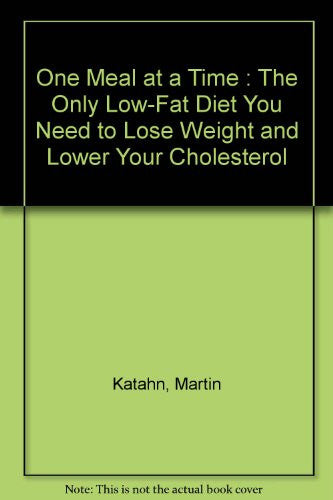 One Meal at a Time : The Only Low-Fat Diet You Need to Lose Weight and Lower Your Cholesterol