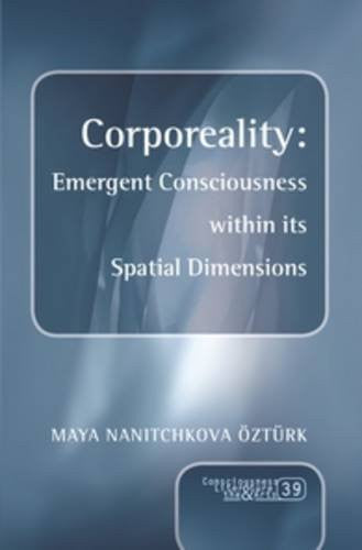 Corporeality: Emergent Consciousness Within Its Spatial Dimensions (Consciousness, Literature and the Arts)