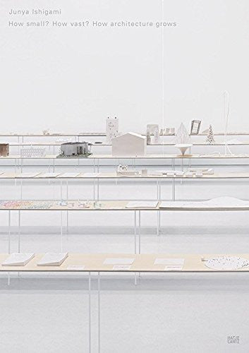 Junya Ishigami: How Small? How Vast? How Architecture Grows