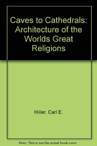 Caves to Cathedrals: Architecture of the Worlds Great Religions