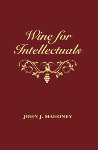 Wine for Intellectuals: A Coarse Guide into the World of Wine for Intelligent People
