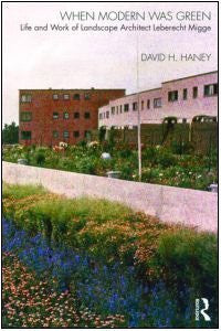 When Modern Was Green: Life and Work of Landscape Architect Leberecht Migge