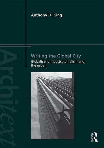 Writing the Global City: Globalisation, Postcolonialism and the Urban (Architext)