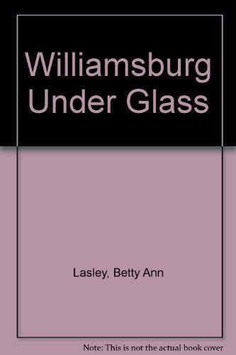 Williamsburg Under Glass