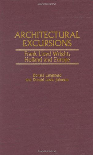 Architectural Excursions: Frank Lloyd Wright, Holland and Europe (Contributions to the Study of Art and Architecture)