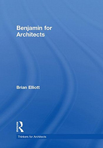 Benjamin for Architects (Thinkers for Architects)