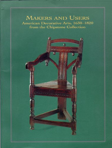 Makers and Users: American Decorative Arts, 1630-1820, from the Chipstone Collection