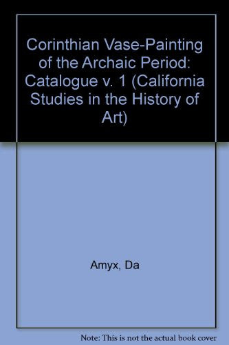 Corinthian Vase-Painting of the Archaic Period, Vol. 1: Catalogue, Vol. 2: Commentary, Vol. 3: Indexes, Concordances and Plates (California Studies in the History of Art)