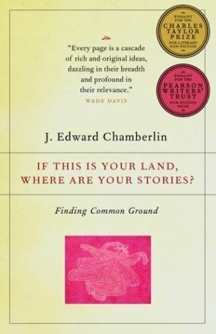If This Is Your Land, Where Are Your Stories?: Finding Common Ground by J. Edward Chamberlin (Aug 3 2004)