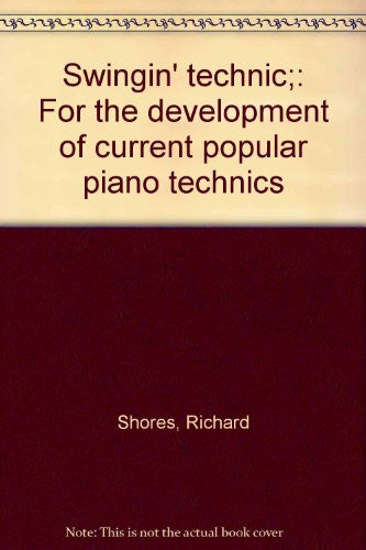 Swingin' technic;: For the development of current popular piano technics