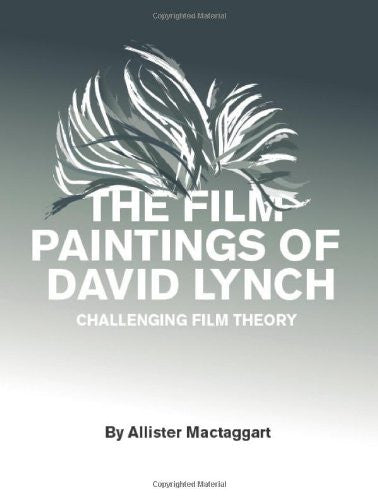 The Film Paintings of David Lynch: Challenging Film Theory