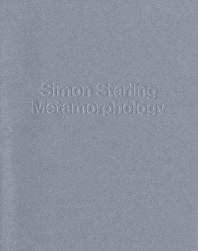 Simon Starling: Metamorphology (MCA Monographs)