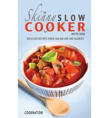 { [ THE SKINNY SLOW COOKER RECIPE BOOK: DELICIOUS RECIPES UNDER 300, 400 AND 500 CALORIES ] } Cooknation ( AUTHOR ) Jun-18-2013 Paperback