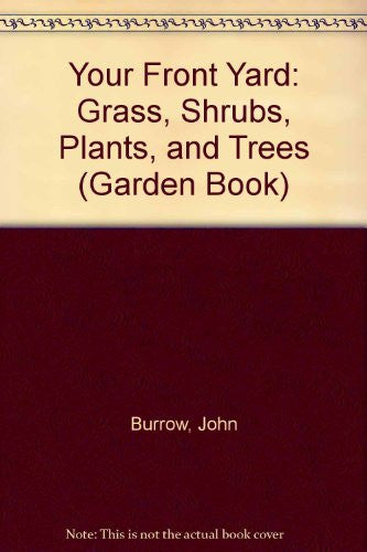 Your Front Yard: Grass, Shrubs, Plants, and Trees (Garden Book)