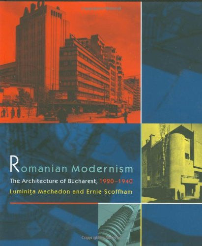 Romanian Modernism: The Architecture of Bucharest, 1920-1940