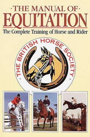 The Manual of Equitation: Complete Training of Horse and Rider