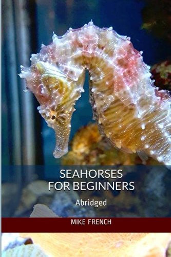 Seahorses For Beginners: (Abridged)