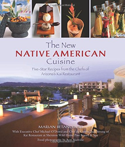 New Native American Cuisine: Five-Star Recipes From The Chefs Of Arizona's Kai Restaurant
