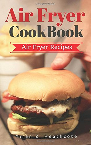 Air Fryer Cookbook: Delicious and Favorite recipes - pictures are taken by hand (Air Fryer Recipe Book, Air Fryer Cooking, Air Fryer Oven, Air Fryer Baking, Air Fryer Book, Air Frying Cookbook)