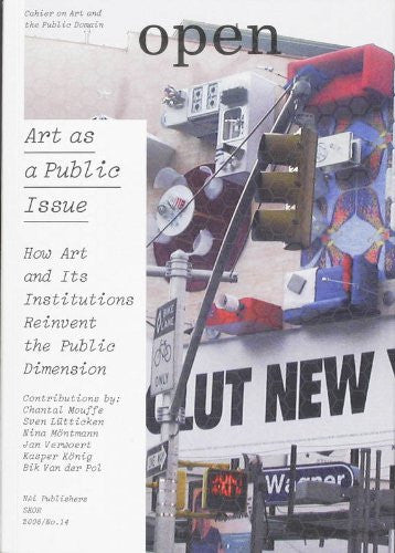 Open 14: Art as a Public Issue: How Art and Its Institutions Reinvent the Public Dimension