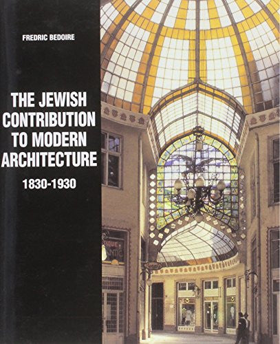 The Jewish Contribution to Modern Architecture, 1830-1930