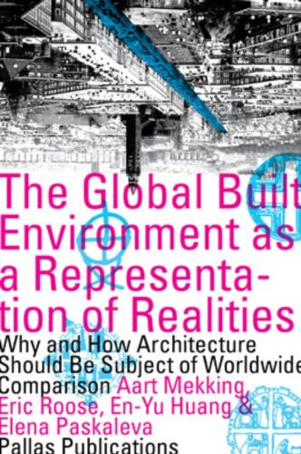 The Global Built Environment as a Representation of Realities: Why and How Architecture Should be Subject of Worldwide Comparison