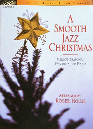 A Smooth Jazz Christmas: Mellow Seasonal Favorites for the Piano (FJH Sacred Piano Library) by Roger House (2006-11-01)