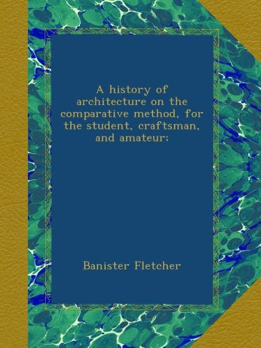 A history of architecture on the comparative method, for the student, craftsman, and amateur;