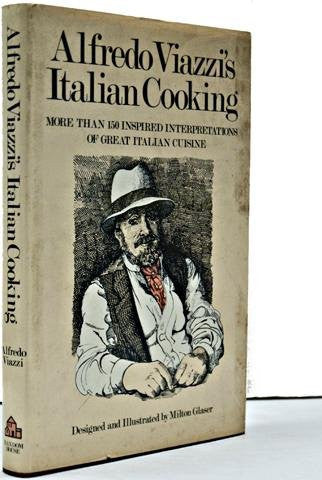 Alfredo Viazzi's Italian Cooking more bthan 150 inspired interpretations of great Italian cuisine