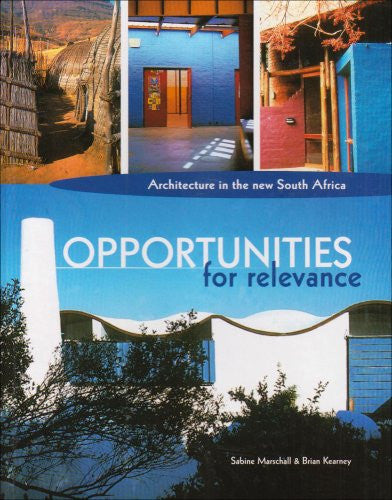 Opportunities for Relevance: Architecture in the New South Africa