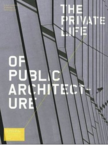 The Private Life of Public Architecture