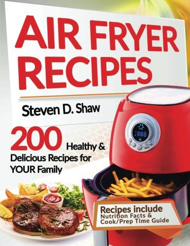 Air Fryer Recipes: 200 Healthy & Delicious Recipes for YOUR Family