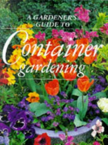 A Gardener's Guide to Container Gardening (Gardener's Guide to Series)