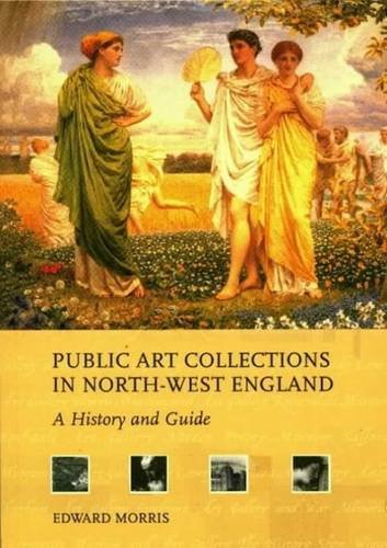 Public Art Collections in North-West England: A History and Guide