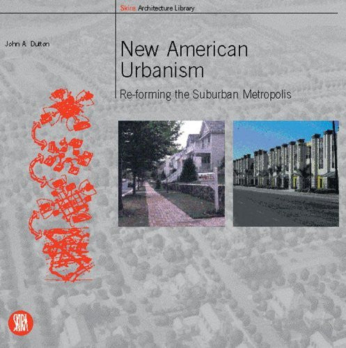 New American Urbanism: Re-forming the Suburban Metropolis: 1st (First) Edition