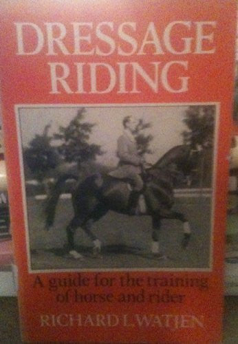 Dressage Riding, A Guide for the Training of Horse and Rider