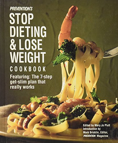 Prevention's Stop Dieting and Lose Weight Cookbook: Featuring the Seven-Step-Get-Slim Plan That Really Works