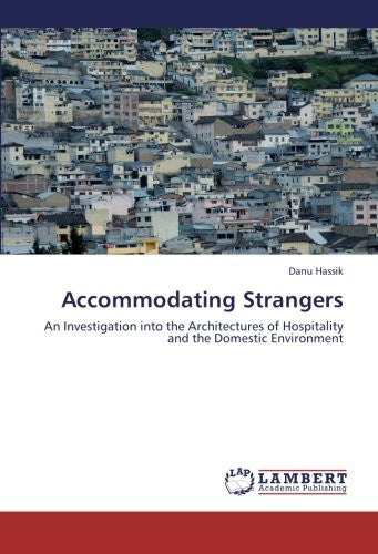 Accommodating Strangers: An Investigation into the Architectures of Hospitality and the Domestic Environment