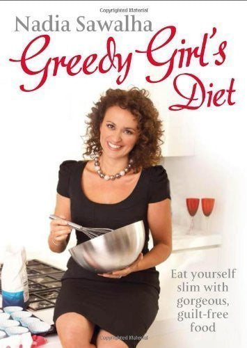 Greedy Girl's Diet: Eat yourself slim with gorgeous, guilt-free food by Nadia Sawalha on 03/01/2013 unknown edition