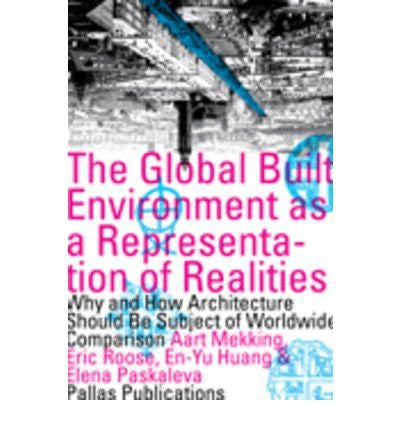 The Global Built Environment as a Representation of Realities: Why and How Architecture Should Be the Subject of Worldwide Comparison (Paperback) - Common