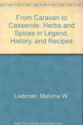 From Caravan to Casserole: Herbs and Spices in Legend, History, and Recipes