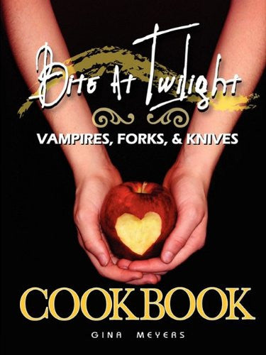Bite at Twilight: Vampires, Forks, and Knives Cookbook