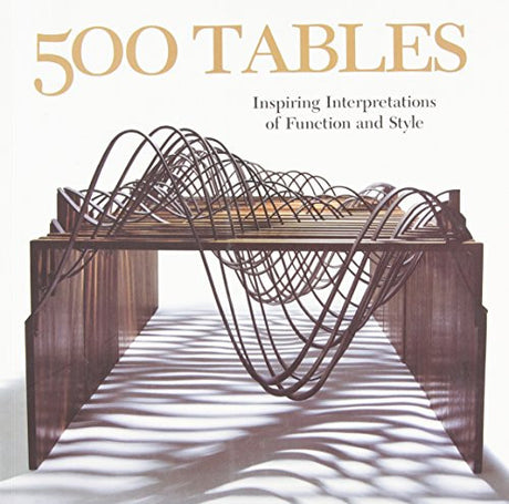 500 Tables: Inspiring Interpretations of Function and Style (500 Series)